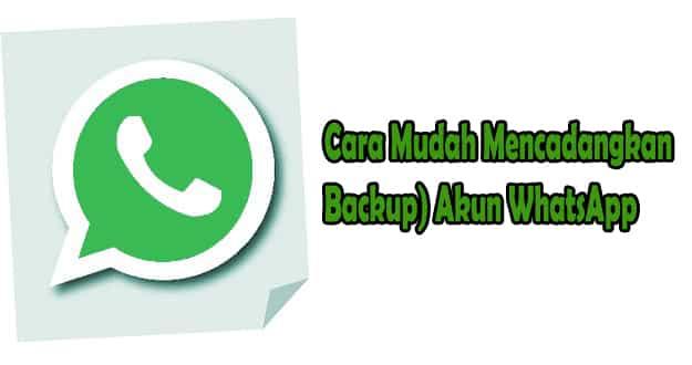 Cara Mudah Mencadangkan (Backup) Akun WhatsApp