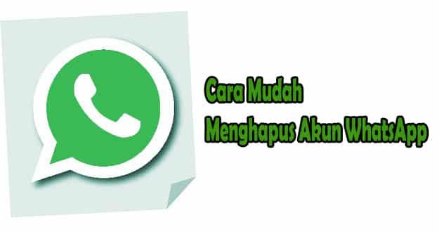 Cara Mudah Menghapus Akun WhatsApp