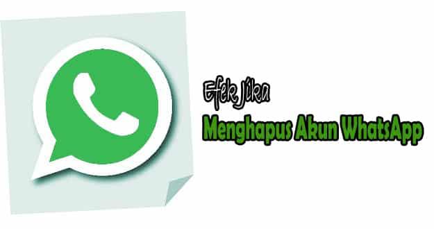 Efek Jika Menghapus Akun WhatsApp